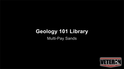 Geology 101- Multiple Pay Sands